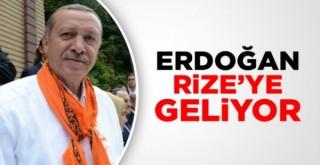 CUMHURBAŞKANI RİZE'YE GELİYOR